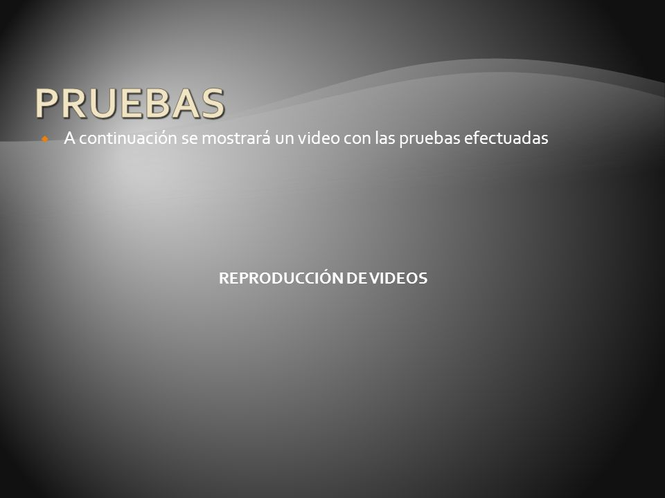 PRUEBAS A continuación se mostrará un video con las pruebas efectuadas