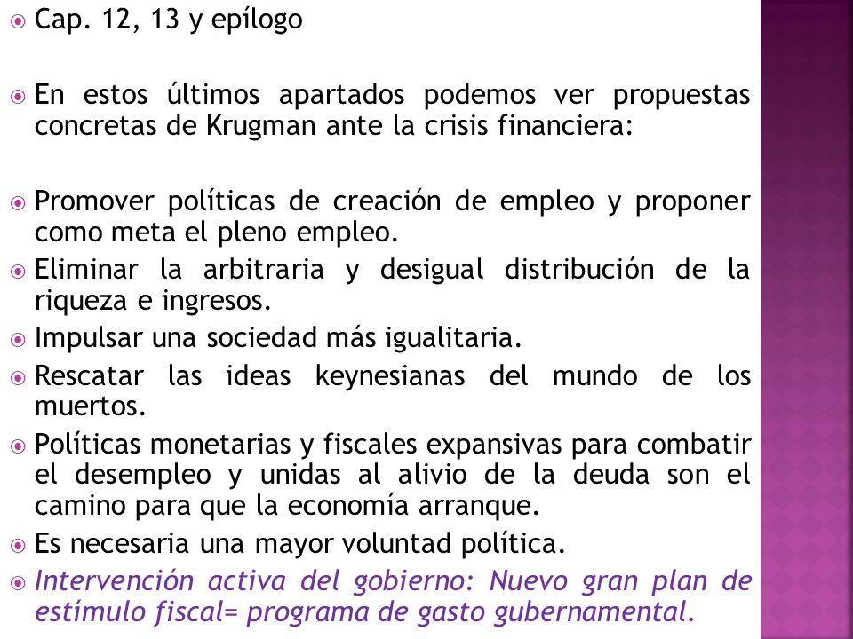 Cap. 12, 13 y epílogo En estos últimos apartados podemos ver propuestas concretas de Krugman ante la crisis financiera:
