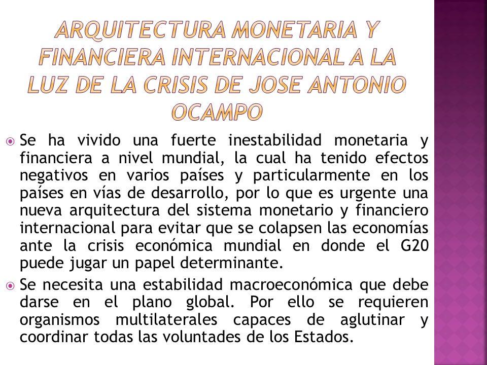ARQUITECTURA MONETARIA Y FINANCIERA INTERNACIONAL a la luz de la crisis DE JOSE ANTONIO OCAMPO