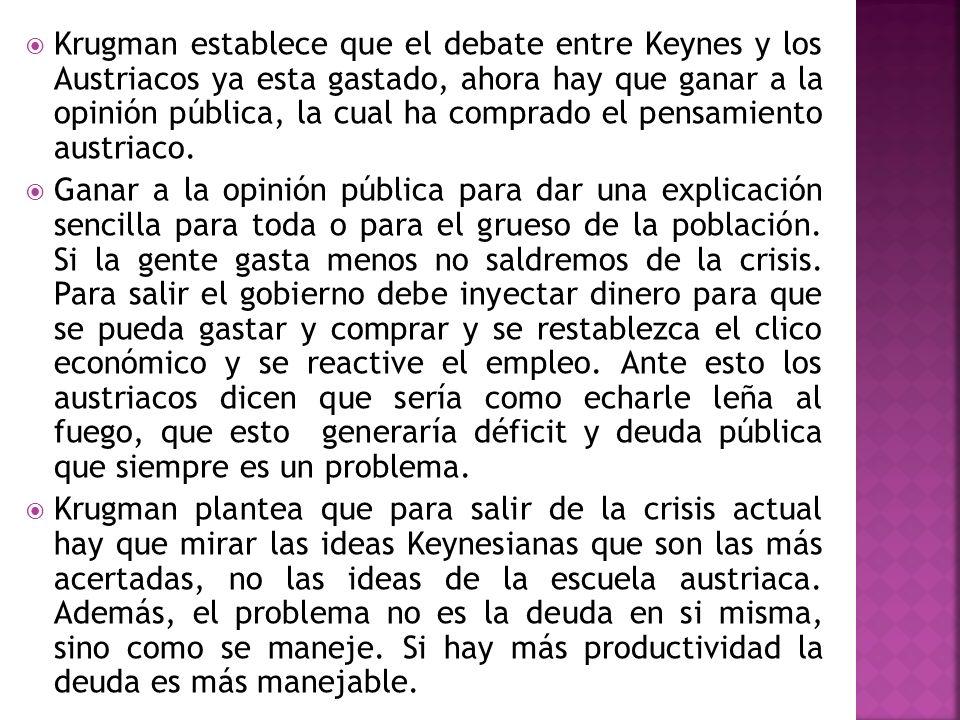 Krugman establece que el debate entre Keynes y los Austriacos ya esta gastado, ahora hay que ganar a la opinión pública, la cual ha comprado el pensamiento austriaco.