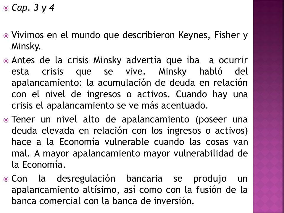 Cap. 3 y 4 Vivimos en el mundo que describieron Keynes, Fisher y Minsky.