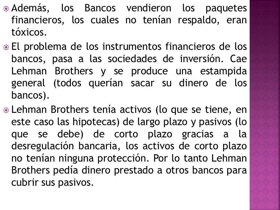 Además, los Bancos vendieron los paquetes financieros, los cuales no tenían respaldo, eran tóxicos.