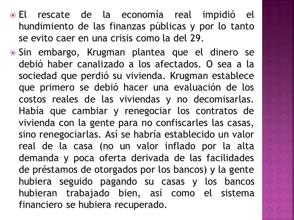 El rescate de la economía real impidió el hundimiento de las finanzas públicas y por lo tanto se evito caer en una crisis como la del 29.