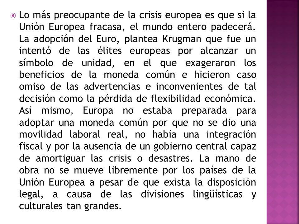 Lo más preocupante de la crisis europea es que si la Unión Europea fracasa, el mundo entero padecerá.