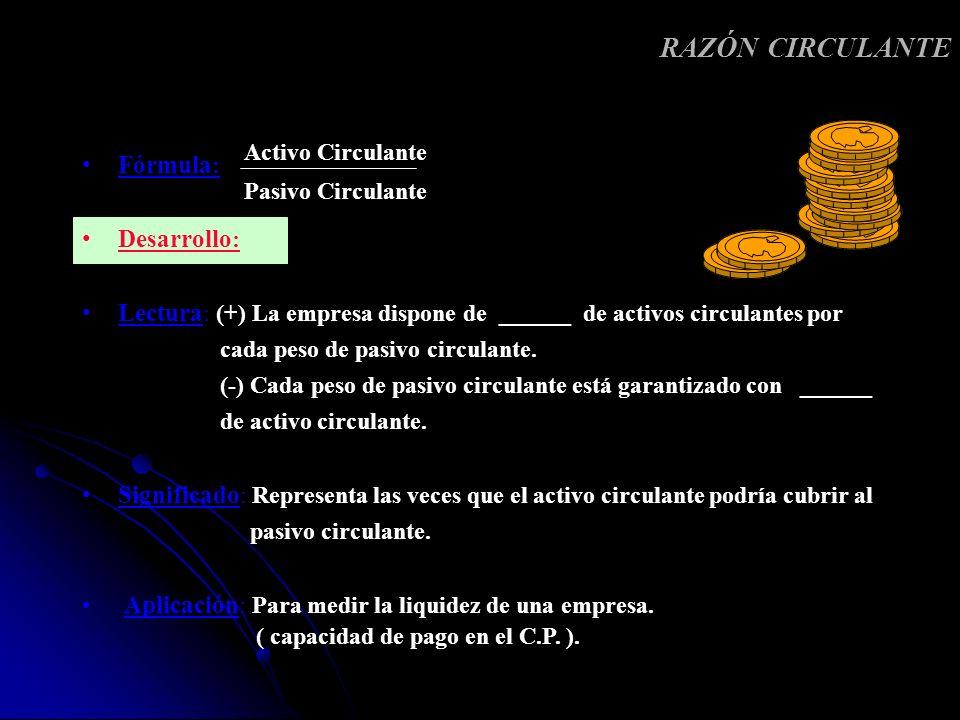 RAZÓN CIRCULANTE Fórmula: Desarrollo: