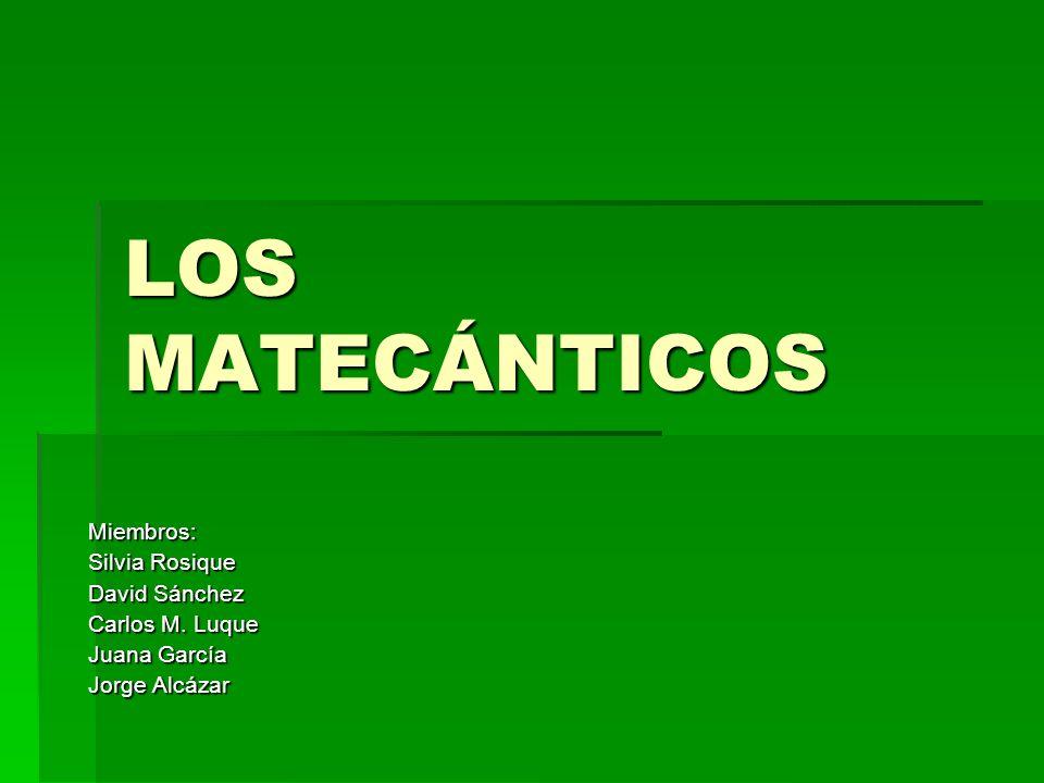 LOS MATECÁNTICOS Miembros: Silvia Rosique David Sánchez