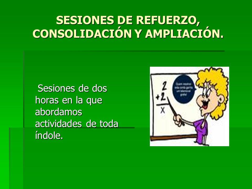 SESIONES DE REFUERZO, CONSOLIDACIÓN Y AMPLIACIÓN.