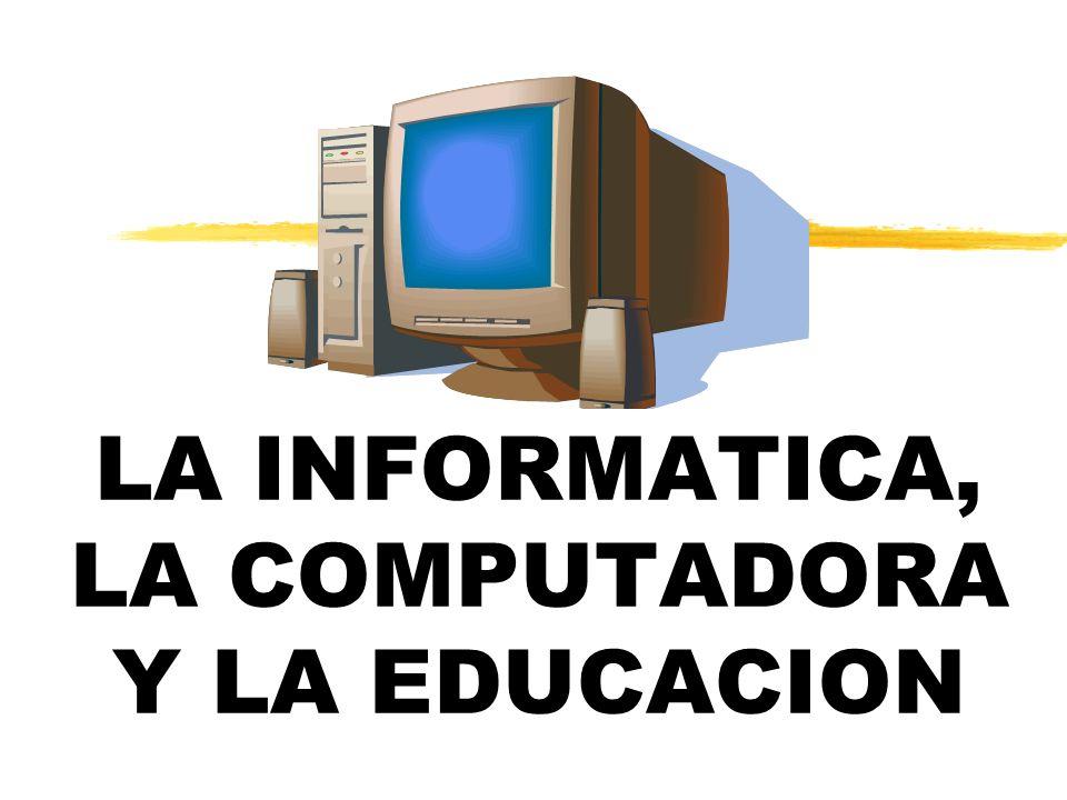 LA INFORMATICA, LA COMPUTADORA Y LA EDUCACION