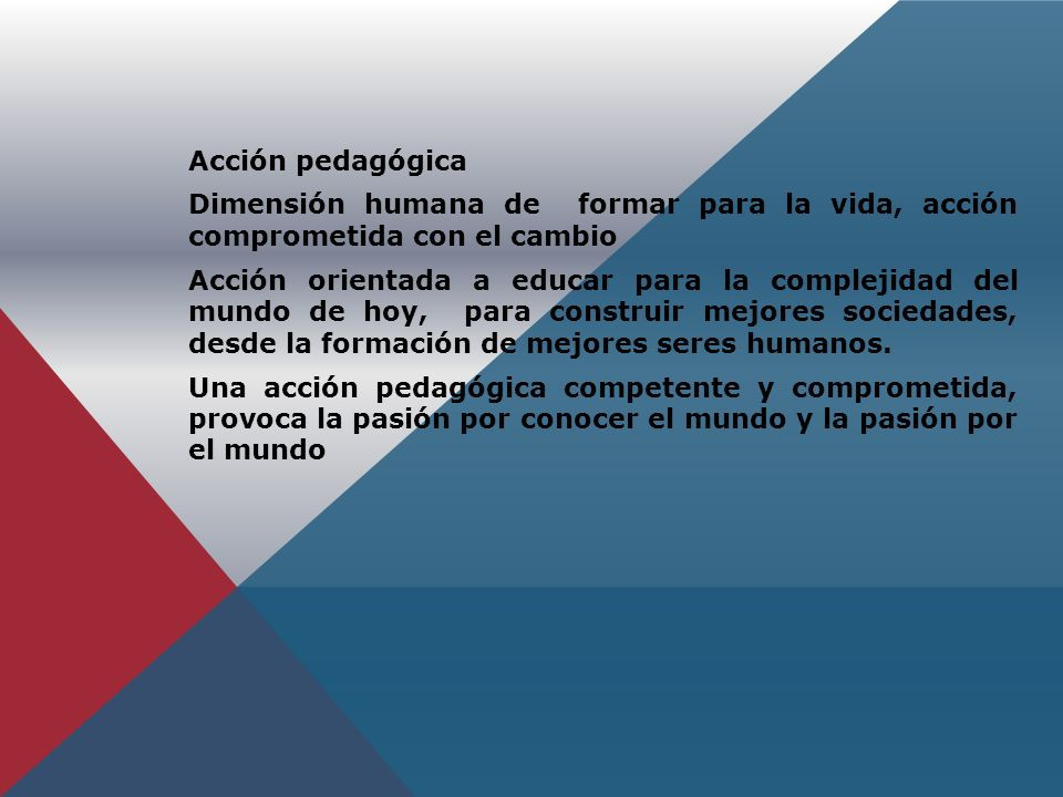 Acción pedagógica Dimensión humana de formar para la vida, acción comprometida con el cambio.