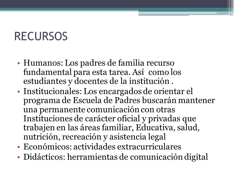 RECURSOS Humanos: Los padres de familia recurso fundamental para esta tarea. Así como los estudiantes y docentes de la institución .