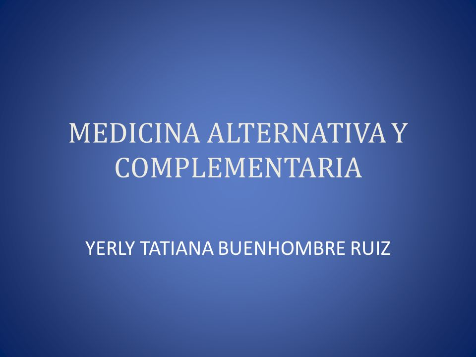 MEDICINA ALTERNATIVA Y COMPLEMENTARIA