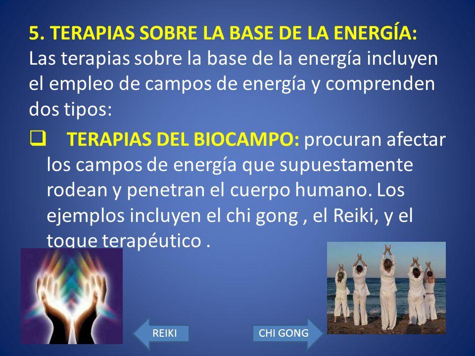5. TERAPIAS SOBRE LA BASE DE LA ENERGÍA: Las terapias sobre la base de la energía incluyen el empleo de campos de energía y comprenden dos tipos: