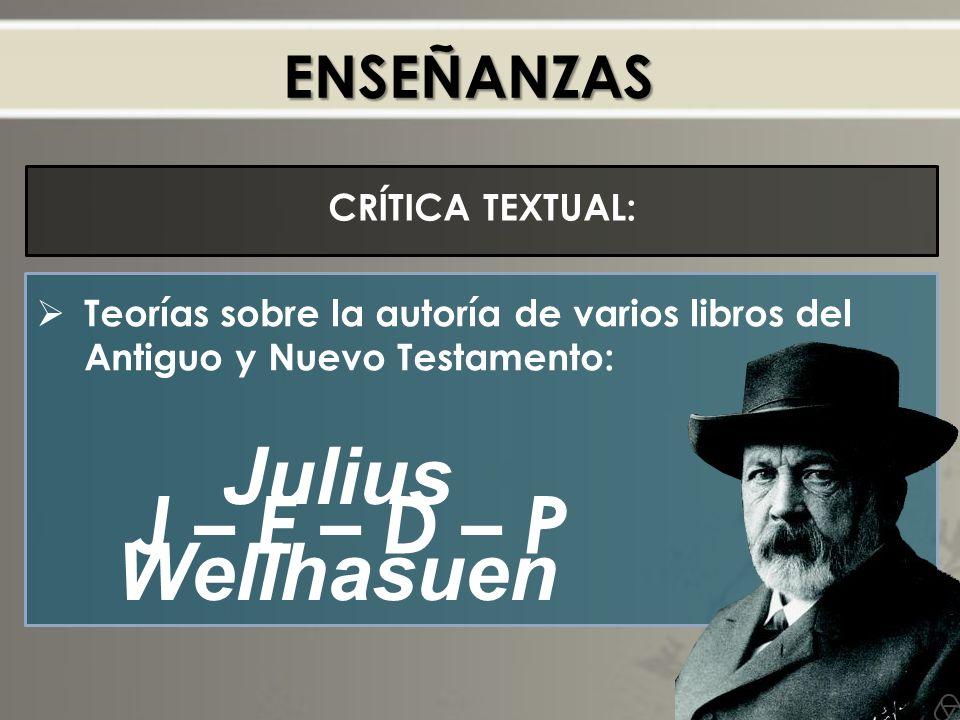 Julius Wellhasuen J – E – D – P ENSEÑANZAS CRÍTICA TEXTUAL:
