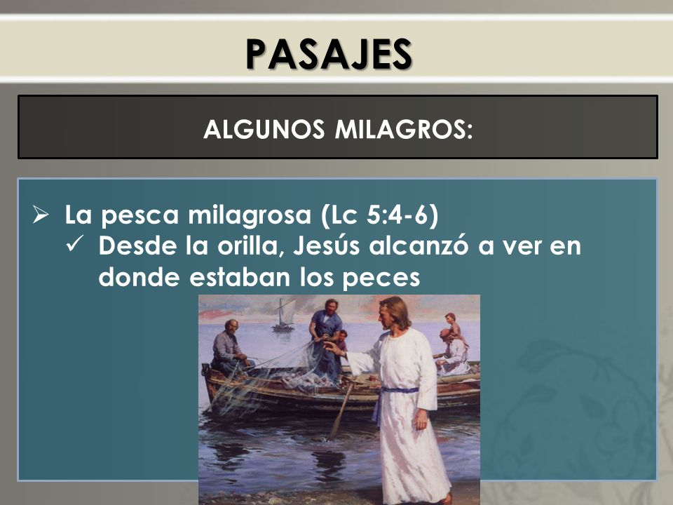 PASAJES ALGUNOS MILAGROS: La pesca milagrosa (Lc 5:4-6)