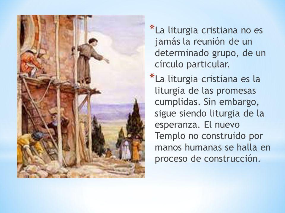 La liturgia cristiana no es jamás la reunión de un determinado grupo, de un círculo particular.