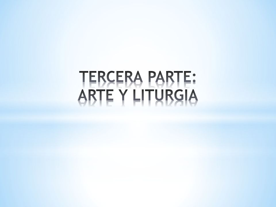 TERCERA PARTE: ARTE Y LITURGIA