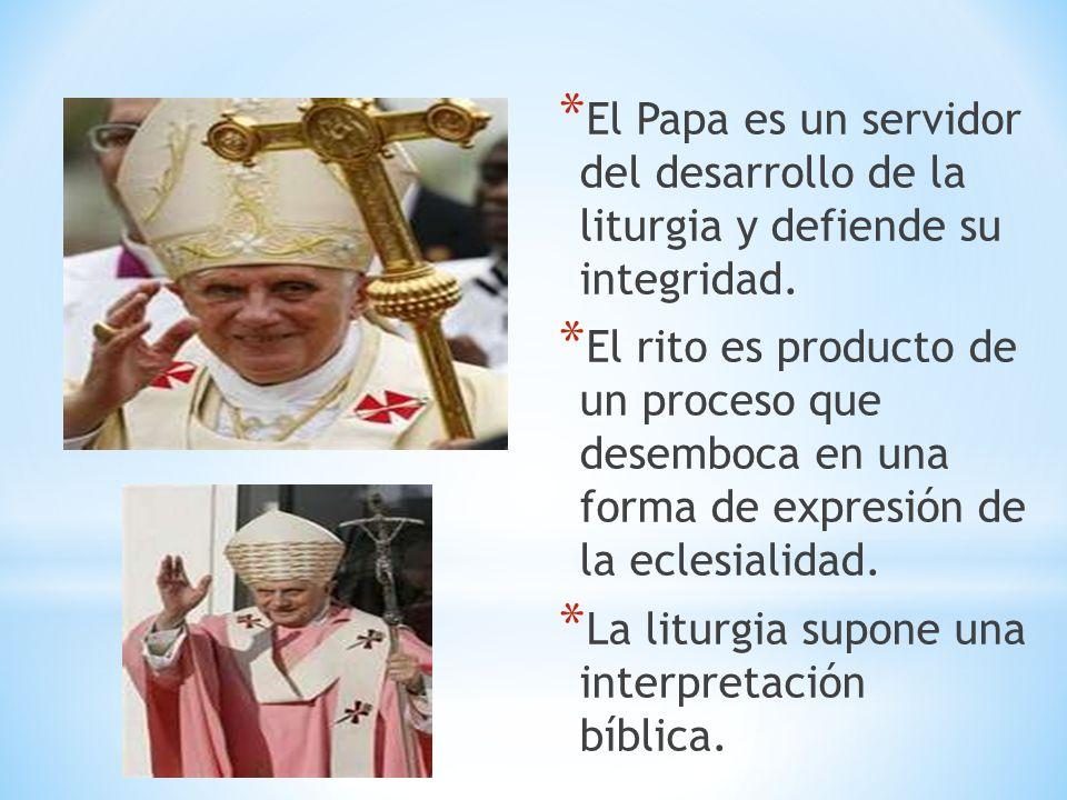 El Papa es un servidor del desarrollo de la liturgia y defiende su integridad.