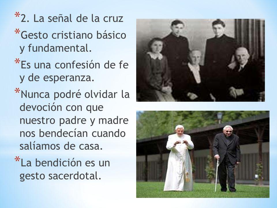 2. La señal de la cruzGesto cristiano básico y fundamental. Es una confesión de fe y de esperanza.