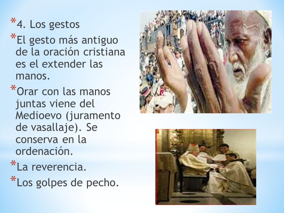4. Los gestos El gesto más antiguo de la oración cristiana es el extender las manos.