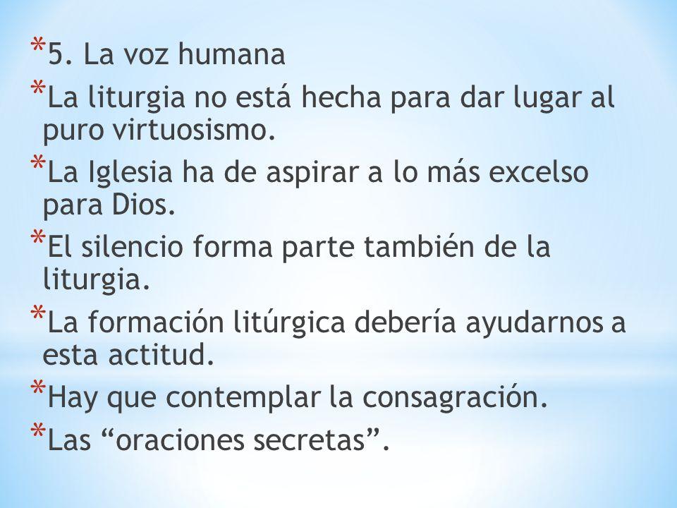 5. La voz humanaLa liturgia no está hecha para dar lugar al puro virtuosismo. La Iglesia ha de aspirar a lo más excelso para Dios.