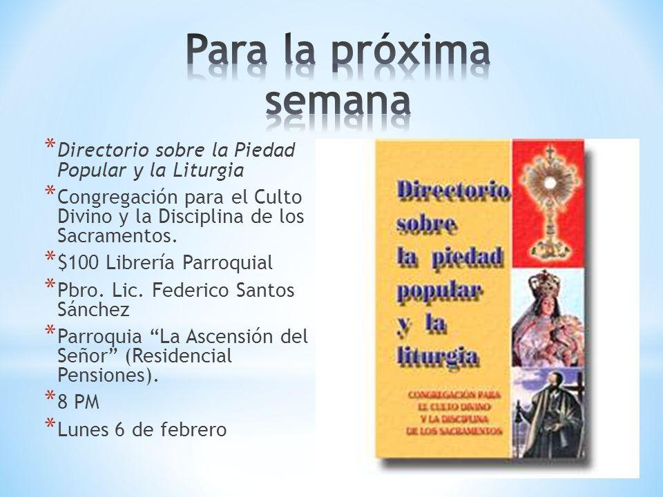 Para la próxima semana Directorio sobre la Piedad Popular y la Liturgia. Congregación para el Culto Divino y la Disciplina de los Sacramentos.