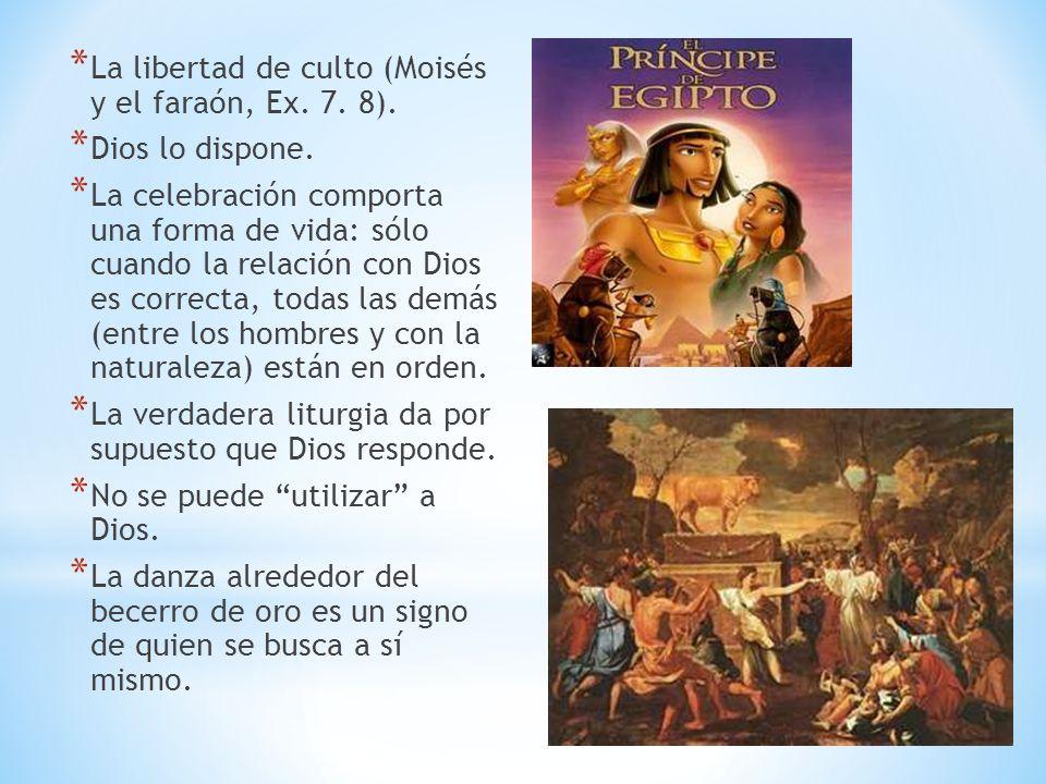 La libertad de culto (Moisés y el faraón, Ex. 7. 8).