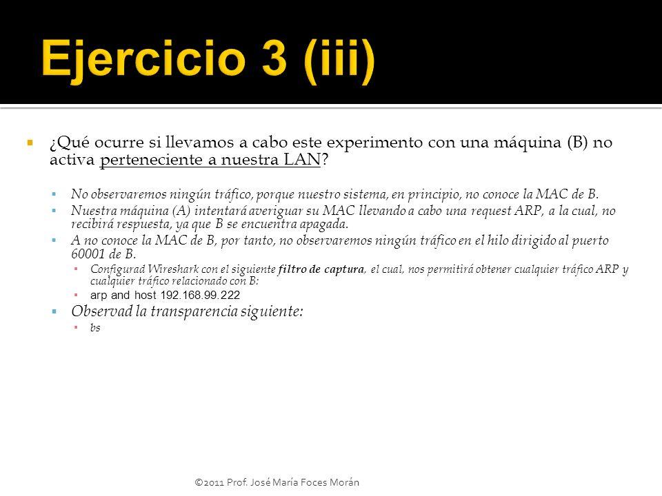 Ejercicio 3 (iii) ¿Qué ocurre si llevamos a cabo este experimento con una máquina (B) no activa perteneciente a nuestra LAN