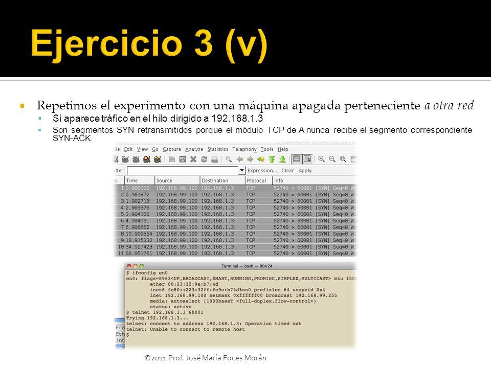 Ejercicio 3 (v) Repetimos el experimento con una máquina apagada perteneciente a otra red. Si aparece tráfico en el hilo dirigido a 192.168.1.3.