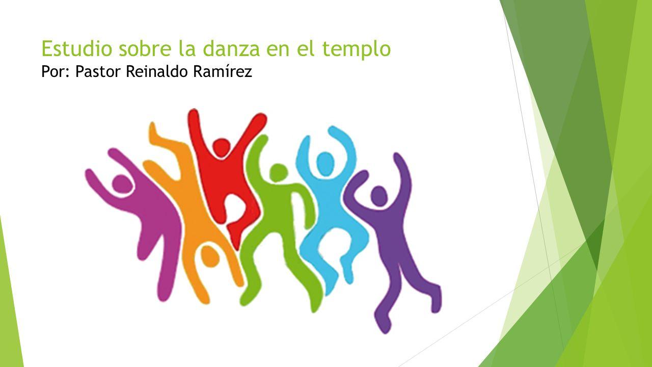 Estudio sobre la danza en el templo Por: Pastor Reinaldo Ramírez