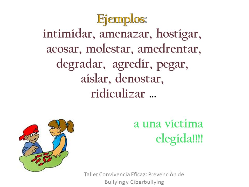 intimidar, amenazar, hostigar,