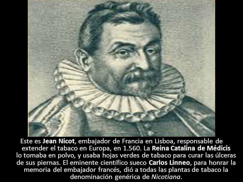 Este es Jean Nicot, embajador de Francia en Lisboa, responsable de extender el tabaco en Europa, en 1.560.