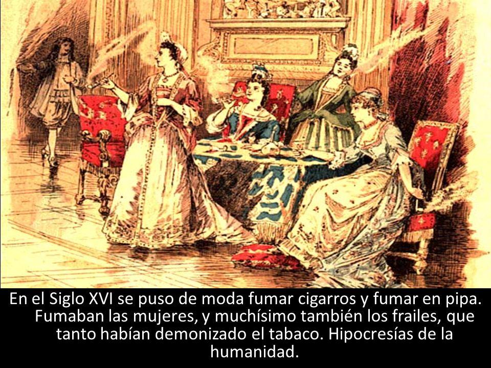 En el Siglo XVI se puso de moda fumar cigarros y fumar en pipa