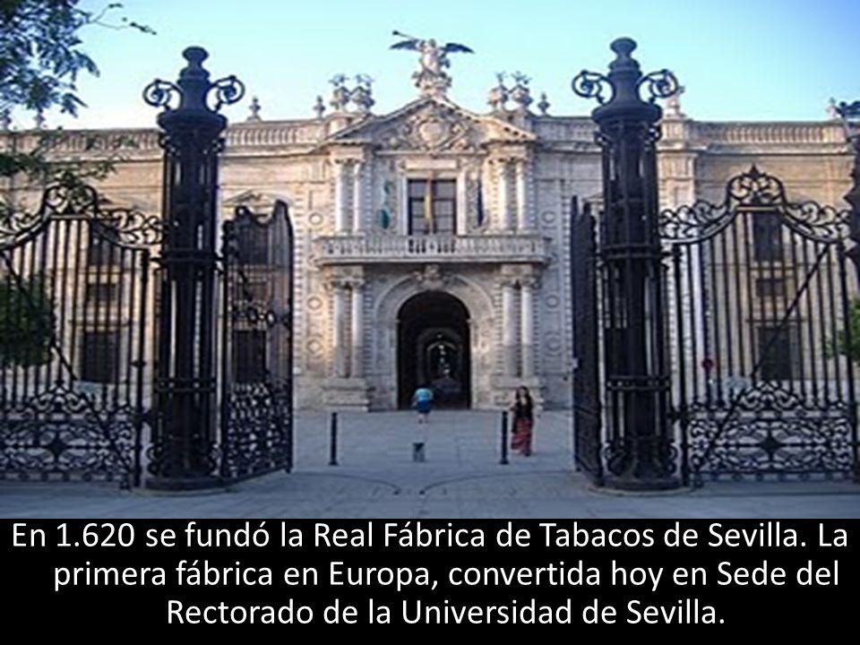 En 1. 620 se fundó la Real Fábrica de Tabacos de Sevilla
