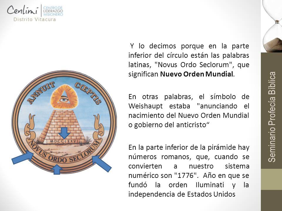 Y lo decimos porque en la parte inferior del círculo están las palabras latinas, Novus Ordo Seclorum , que significan Nuevo Orden Mundial.