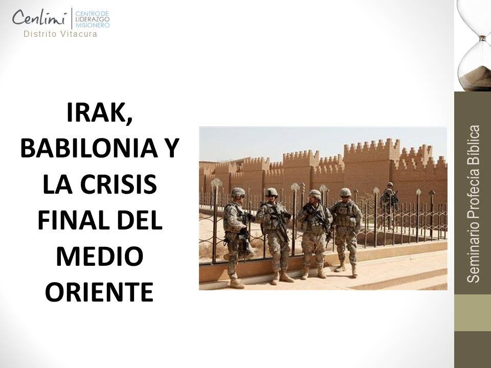 IRAK, BABILONIA Y LA CRISIS FINAL DEL MEDIO ORIENTE