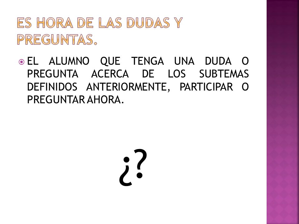 ES HORA DE LAS DUDAS Y PREGUNTAS.