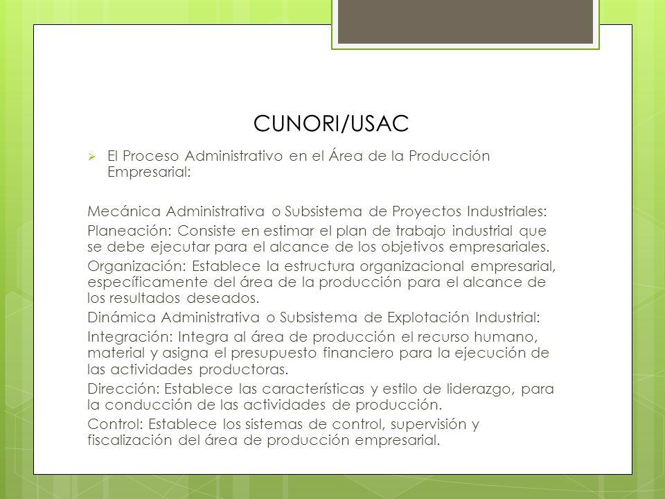 CUNORI/USAC El Proceso Administrativo en el Área de la Producción Empresarial: Mecánica Administrativa o Subsistema de Proyectos Industriales: