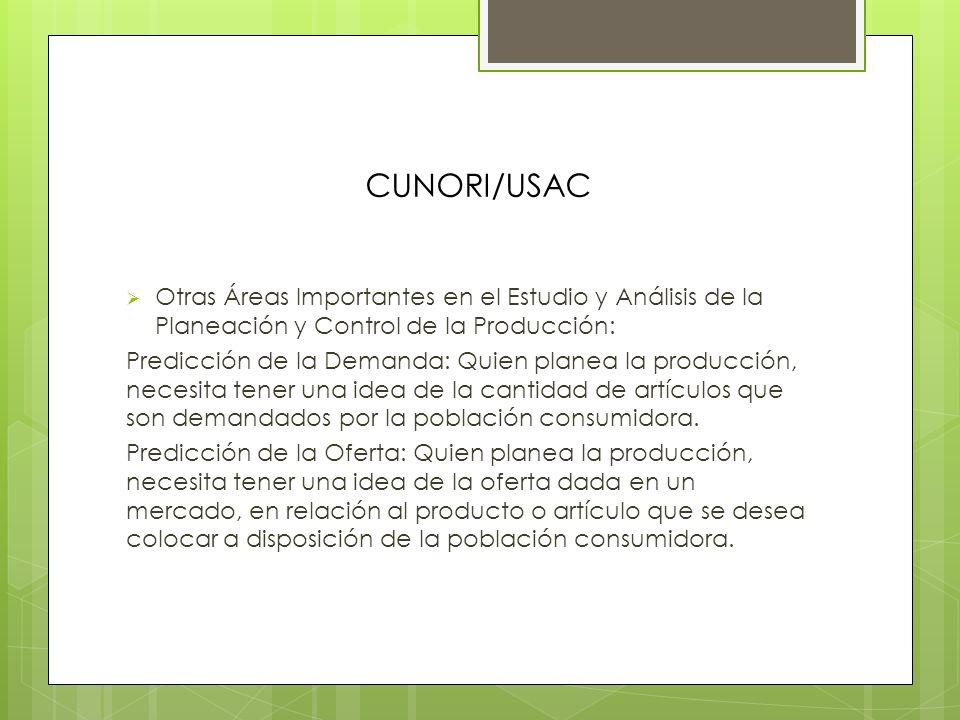 CUNORI/USAC Otras Áreas Importantes en el Estudio y Análisis de la Planeación y Control de la Producción: