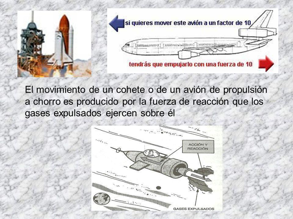 El movimiento de un cohete o de un avión de propulsión a chorro es producido por la fuerza de reacción que los gases expulsados ejercen sobre él