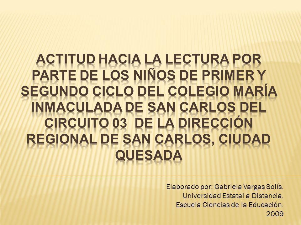 ACTITUD HACIA LA LECTURA POR PARTE DE LOS NIÑOS DE PRIMER Y SEGUNDO CICLO DEL COLEGIO MARÍA INMACULADA DE SAN CARLOS DEL CIRCUITO 03 DE LA DIRECCIÓN REGIONAL DE SAN CARLOS, CIUDAD QUESADA