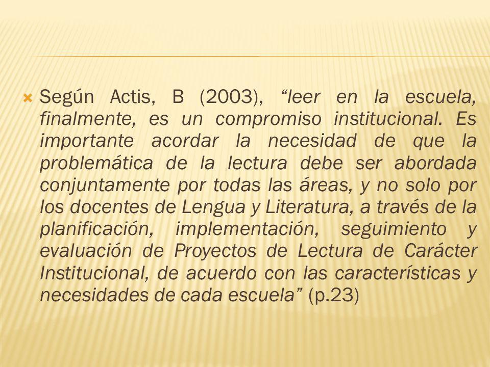 Según Actis, B (2003), leer en la escuela, finalmente, es un compromiso institucional.