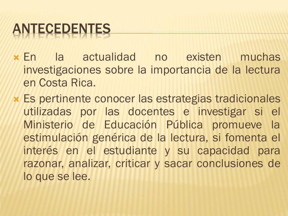 ANTECEDENTES En la actualidad no existen muchas investigaciones sobre la importancia de la lectura en Costa Rica.