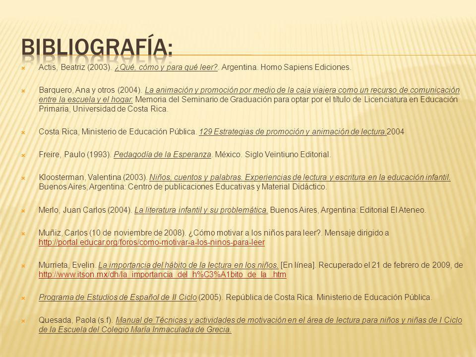 Bibliografía: Actis, Beatriz (2003). ¿Qué, cómo y para qué leer . Argentina. Homo Sapiens Ediciones.