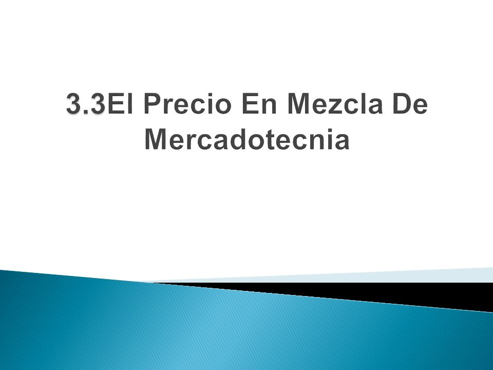 3.3El Precio En Mezcla De Mercadotecnia