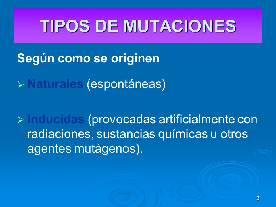 TIPOS DE MUTACIONES Según como se originen Naturales (espontáneas)