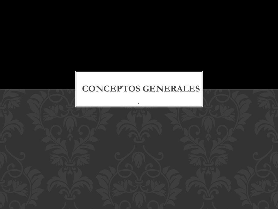 CONCEPTOS GENERALES .
