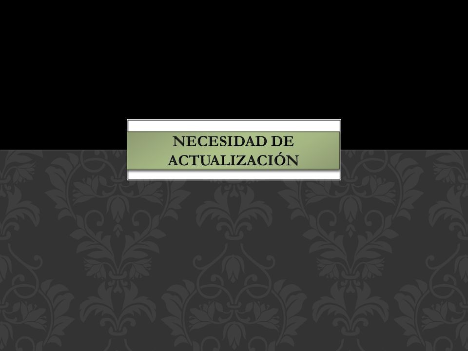 NECESIDAD DE ACTUALIZACIÓN