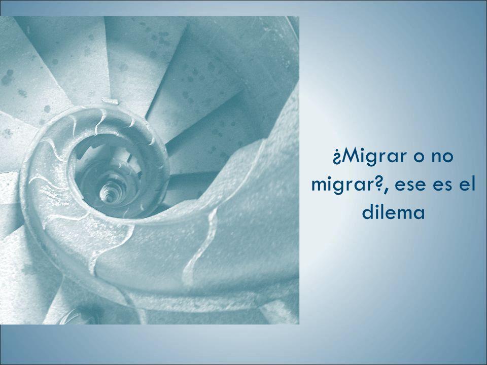¿Migrar o no migrar , ese es el dilema