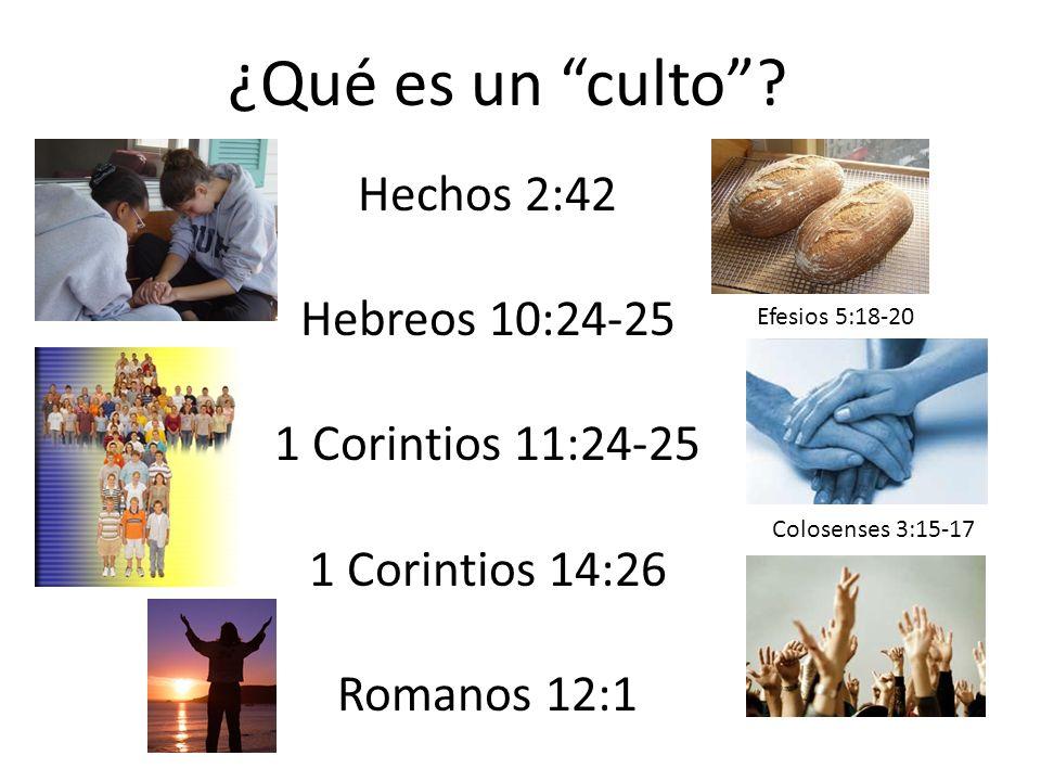¿Qué es un culto Hechos 2:42 Hebreos 10:24-25 1 Corintios 11:24-25