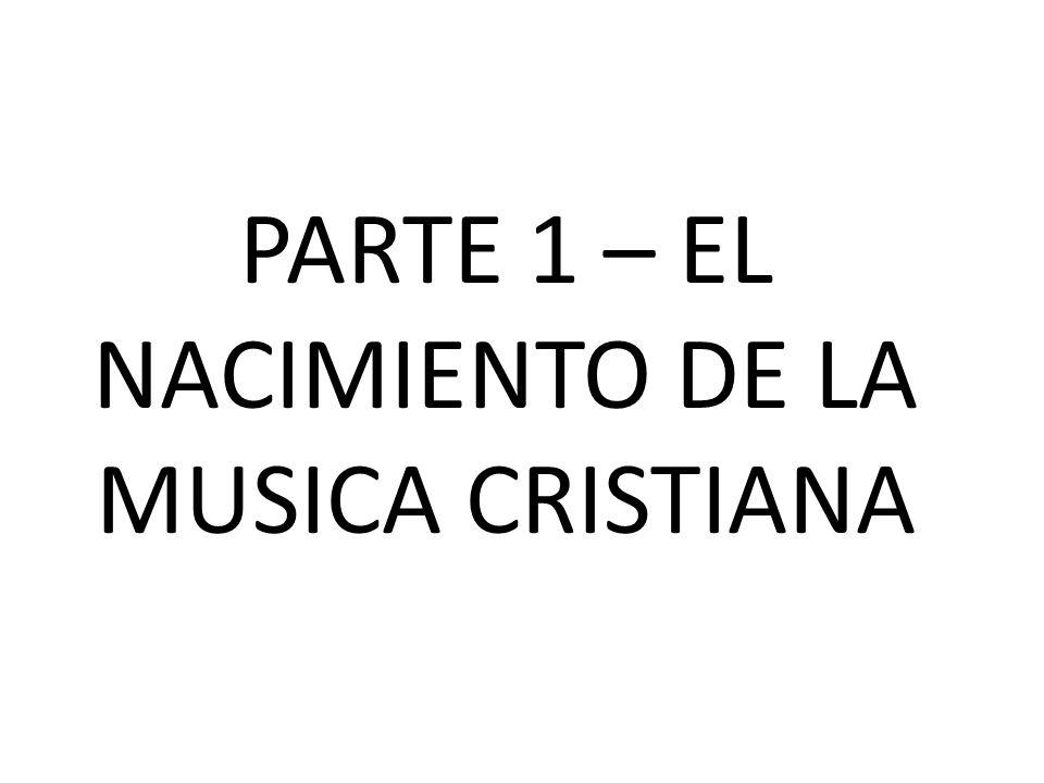 PARTE 1 – EL NACIMIENTO DE LA MUSICA CRISTIANA